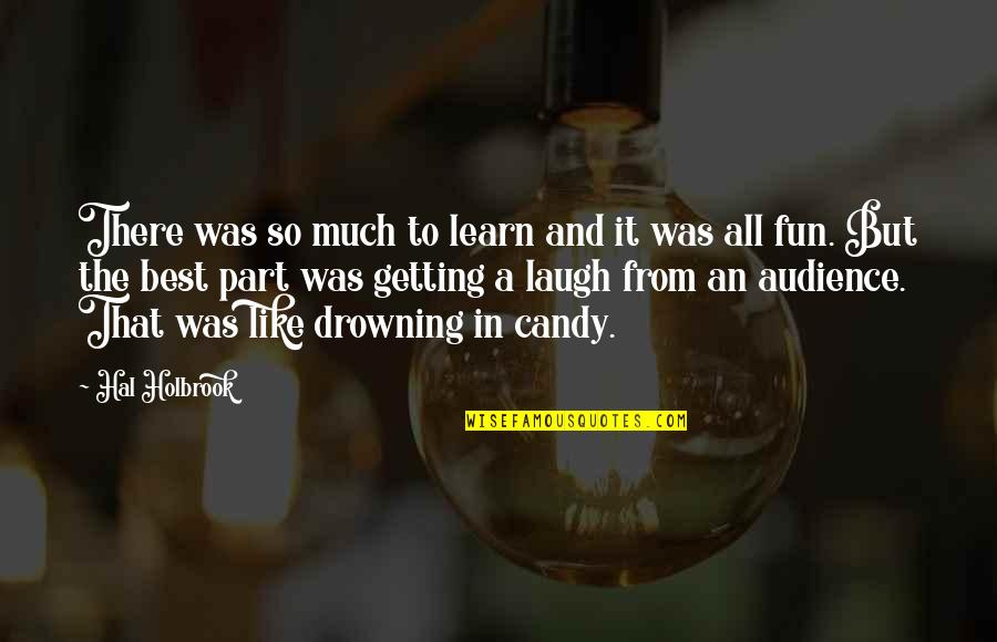 Laughter And Fun Quotes By Hal Holbrook: There was so much to learn and it