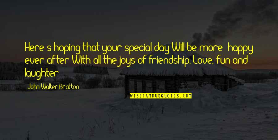 Laughter And Fun Quotes By John Walter Bratton: Here's hoping that your special day Will be