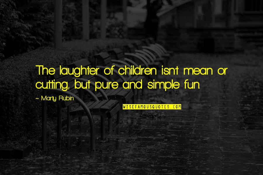 Laughter And Fun Quotes By Marty Rubin: The laughter of children isn't mean or cutting,