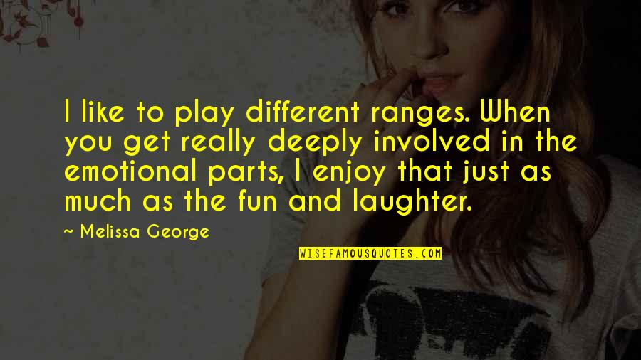 Laughter And Fun Quotes By Melissa George: I like to play different ranges. When you