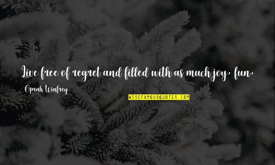 Laughter And Fun Quotes By Oprah Winfrey: Live free of regret and filled with as