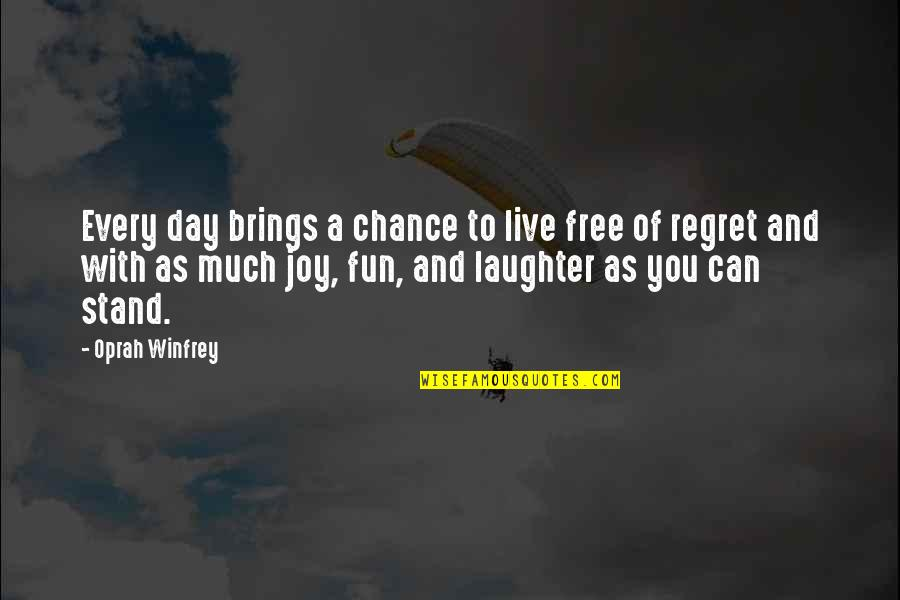 Laughter And Fun Quotes By Oprah Winfrey: Every day brings a chance to live free
