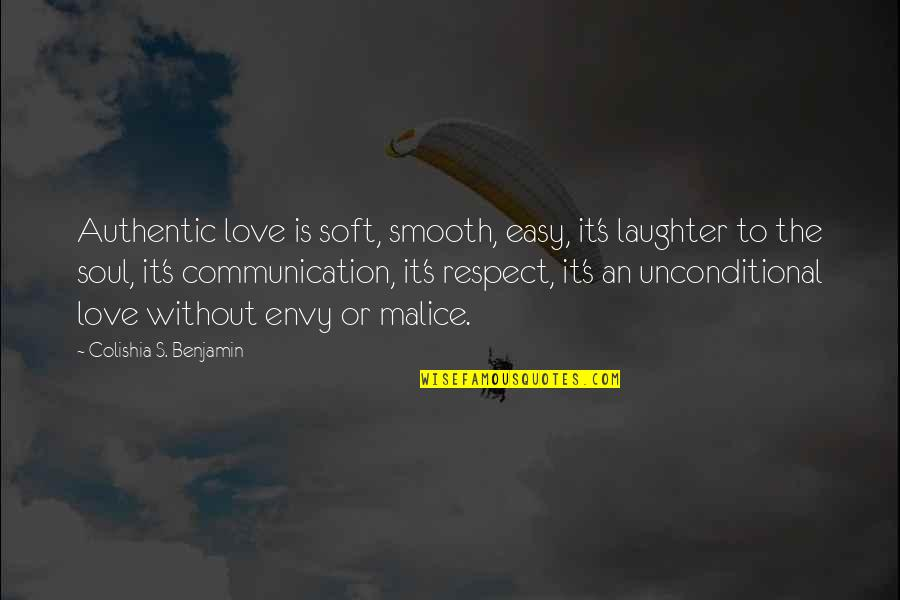 Laughter And The Soul Quotes By Colishia S. Benjamin: Authentic love is soft, smooth, easy, it's laughter