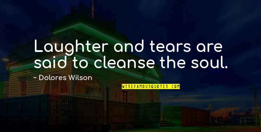 Laughter And The Soul Quotes By Dolores Wilson: Laughter and tears are said to cleanse the