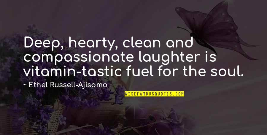 Laughter And The Soul Quotes By Ethel Russell-Ajisomo: Deep, hearty, clean and compassionate laughter is vitamin-tastic