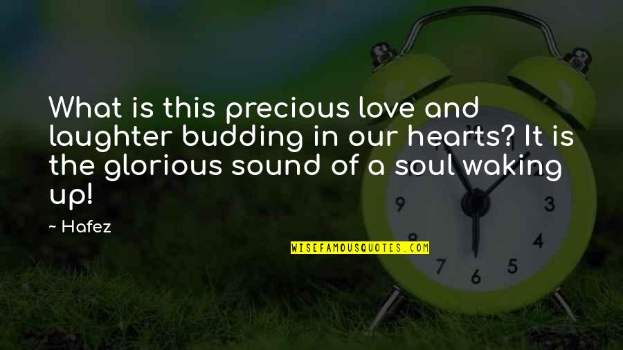 Laughter And The Soul Quotes By Hafez: What is this precious love and laughter budding