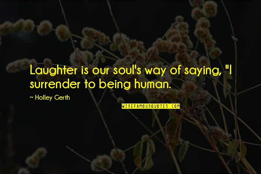 "Laughter And The Soul Quotes By Holley Gerth: Laughter is our soul's way of saying, ""I"