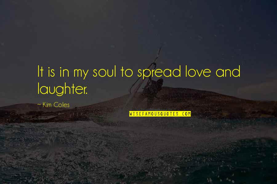 Laughter And The Soul Quotes By Kim Coles: It is in my soul to spread love