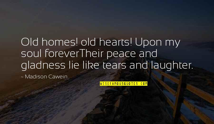 Laughter And The Soul Quotes By Madison Cawein: Old homes! old hearts! Upon my soul foreverTheir
