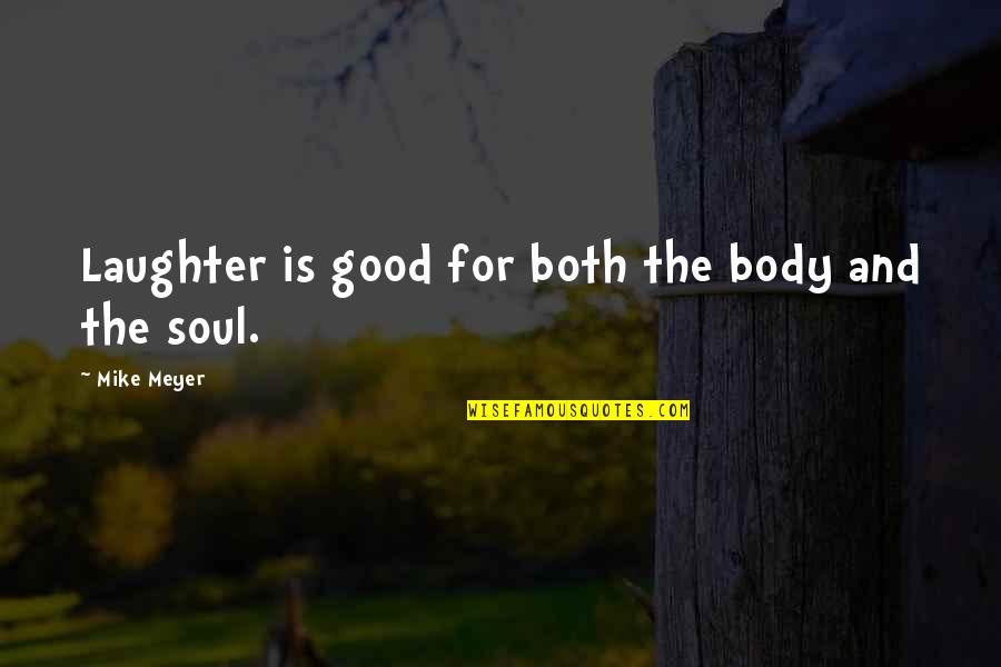 Laughter And The Soul Quotes By Mike Meyer: Laughter is good for both the body and