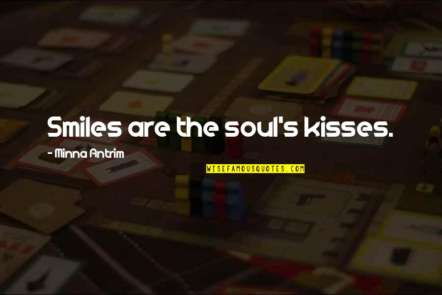 Laughter And The Soul Quotes By Minna Antrim: Smiles are the soul's kisses.