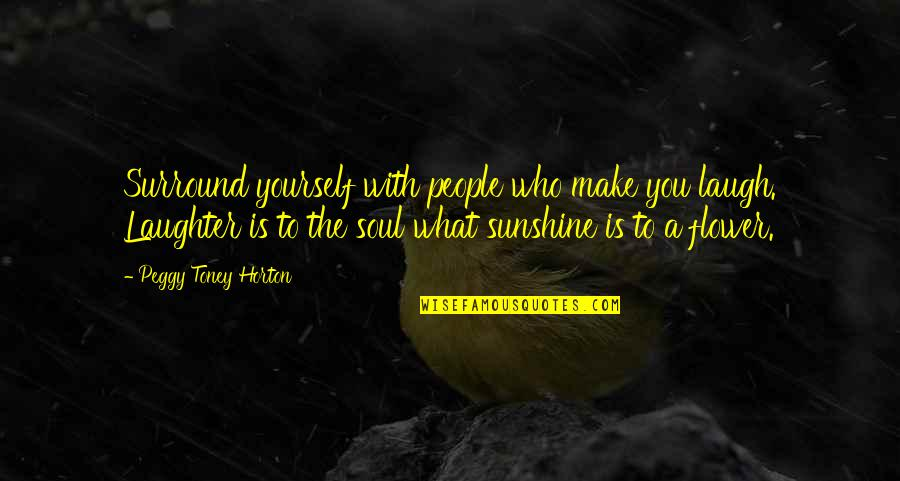 Laughter And The Soul Quotes By Peggy Toney Horton: Surround yourself with people who make you laugh.