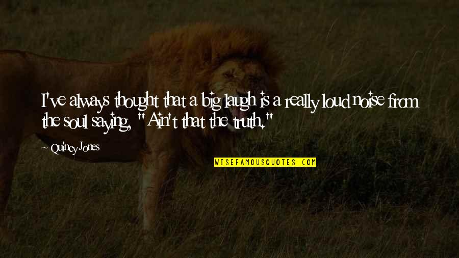 Laughter And The Soul Quotes By Quincy Jones: I've always thought that a big laugh is