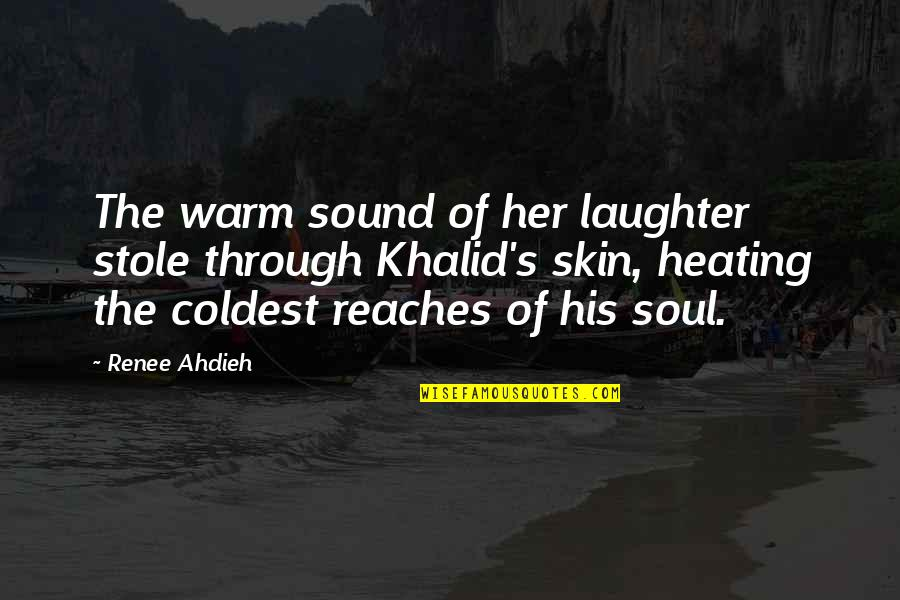 Laughter And The Soul Quotes By Renee Ahdieh: The warm sound of her laughter stole through