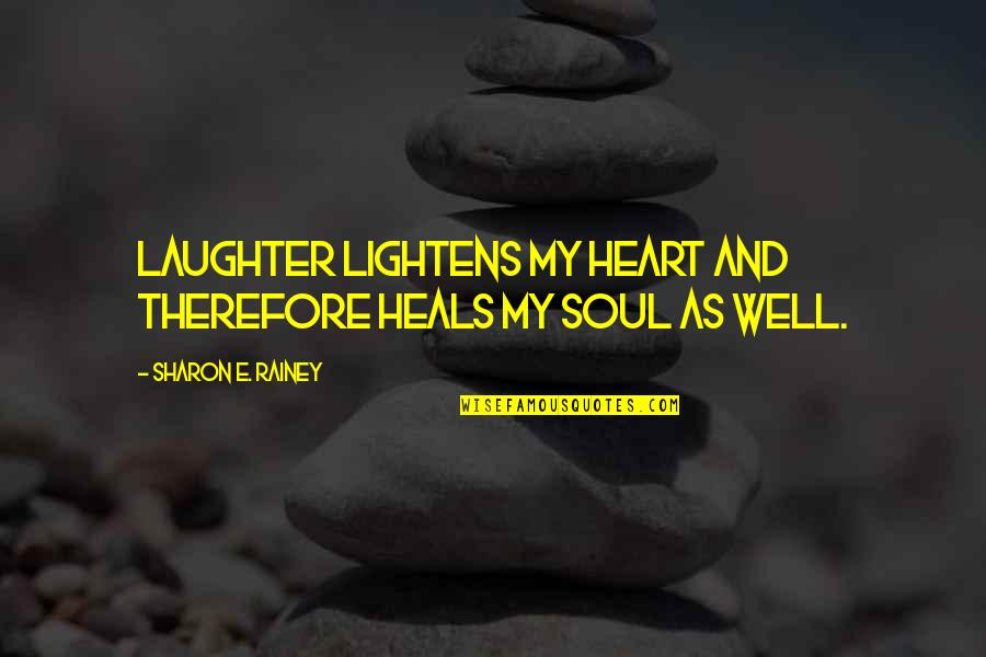 Laughter And The Soul Quotes By Sharon E. Rainey: Laughter lightens my heart and therefore heals my