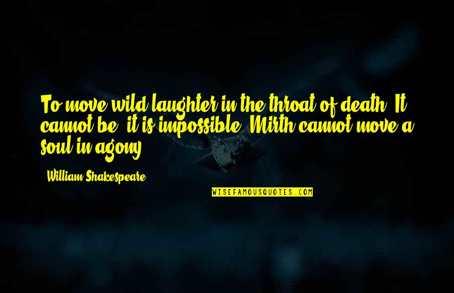 Laughter And The Soul Quotes By William Shakespeare: To move wild laughter in the throat of