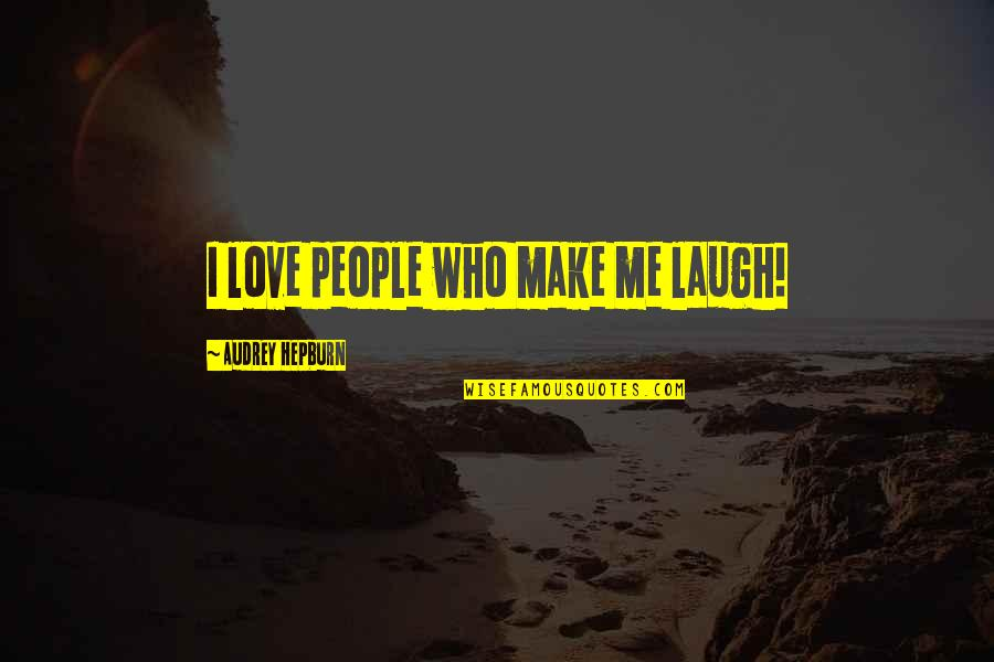 Laughter Audrey Hepburn Quotes By Audrey Hepburn: I love people who make me laugh!