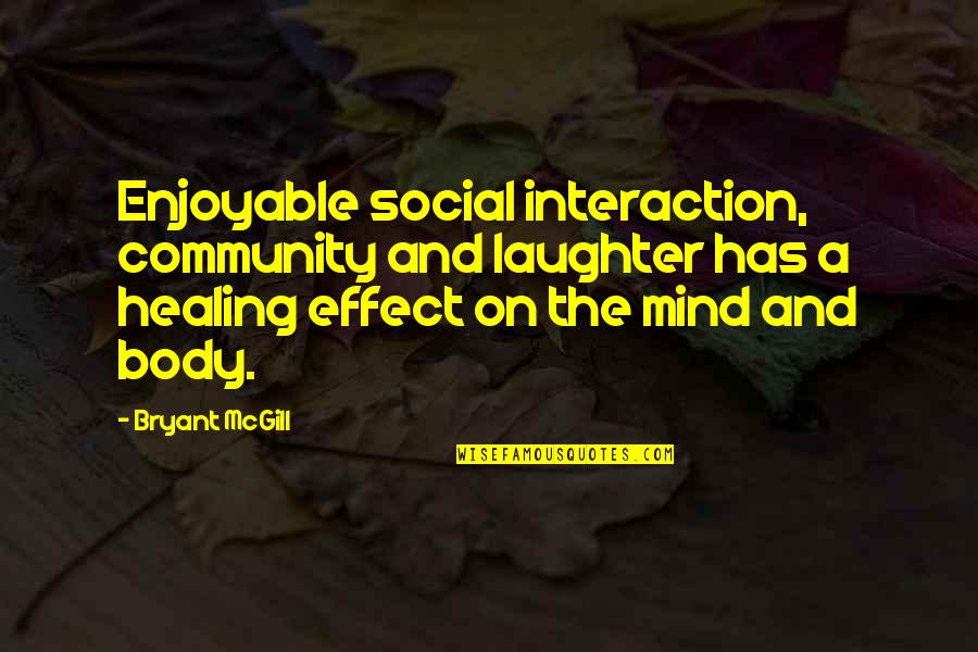 Laughter Healing Quotes By Bryant McGill: Enjoyable social interaction, community and laughter has a