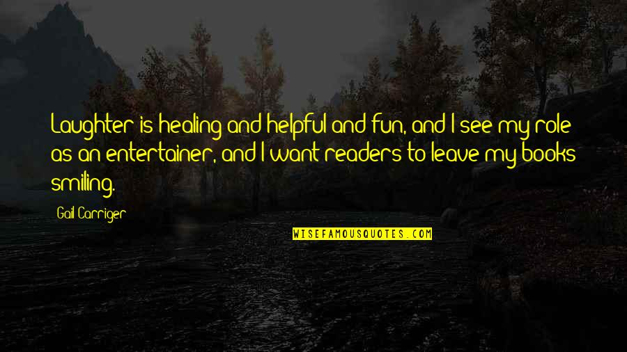 Laughter Healing Quotes By Gail Carriger: Laughter is healing and helpful and fun, and