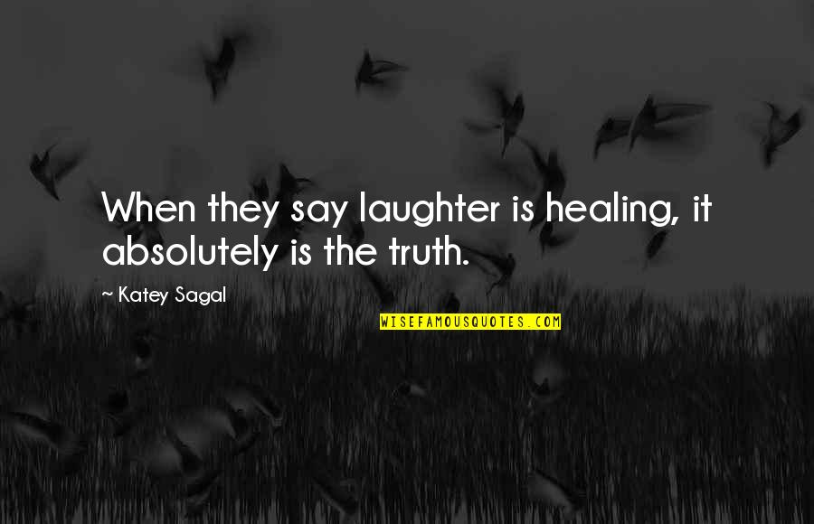 Laughter Healing Quotes By Katey Sagal: When they say laughter is healing, it absolutely