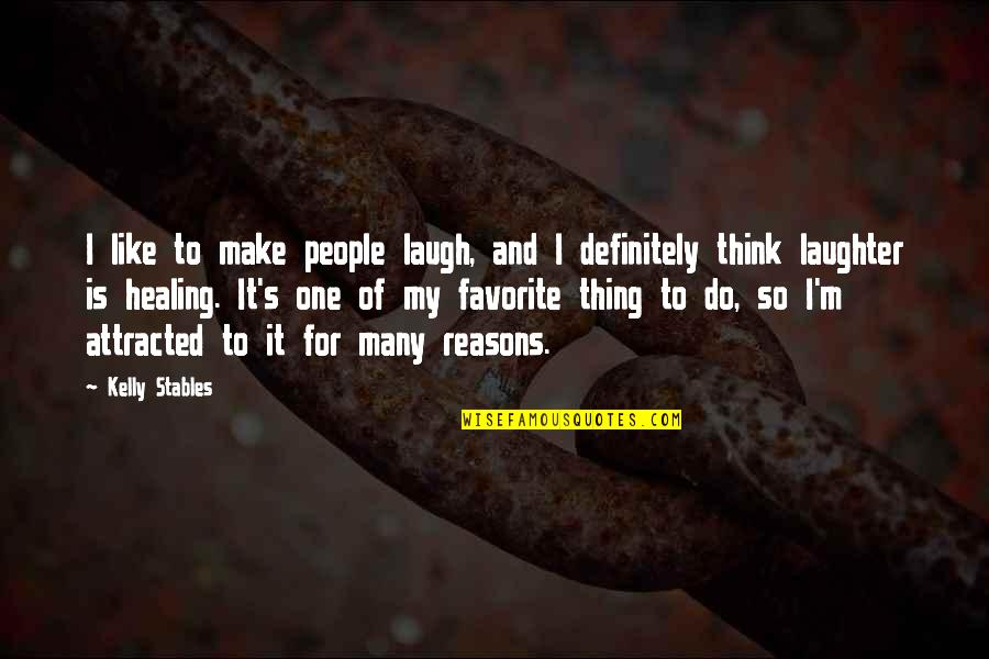 Laughter Healing Quotes By Kelly Stables: I like to make people laugh, and I