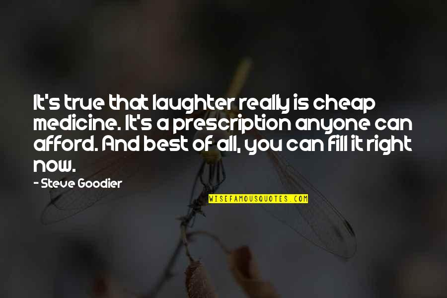 Laughter Healing Quotes By Steve Goodier: It's true that laughter really is cheap medicine.