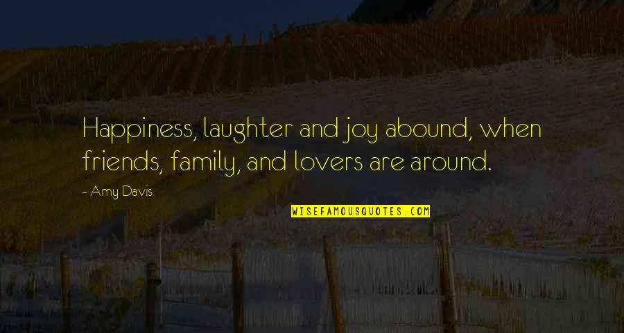 Laughter With Family Quotes By Amy Davis: Happiness, laughter and joy abound, when friends, family,