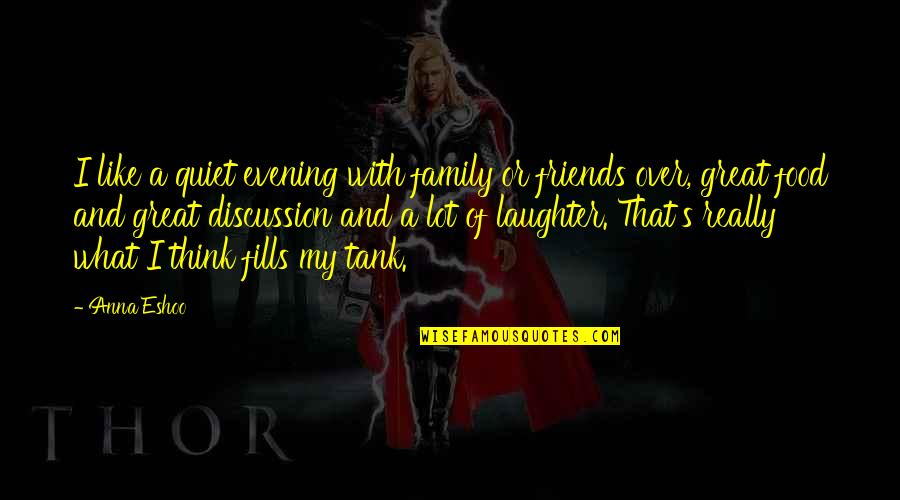 Laughter With Family Quotes By Anna Eshoo: I like a quiet evening with family or