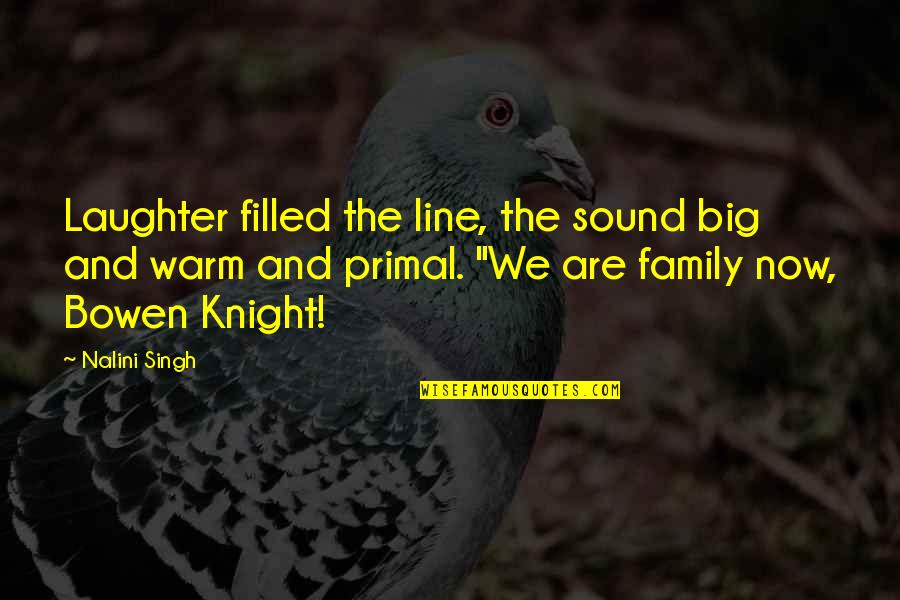 Laughter With Family Quotes By Nalini Singh: Laughter filled the line, the sound big and