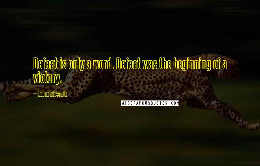 Launa Rissadia quotes: Defeat is only a word. Defeat was the beginning of a victory.
