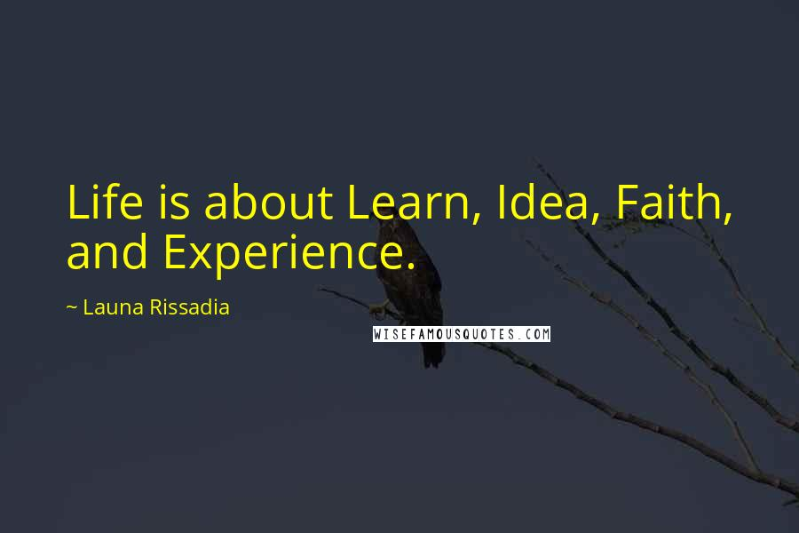 Launa Rissadia quotes: Life is about Learn, Idea, Faith, and Experience.