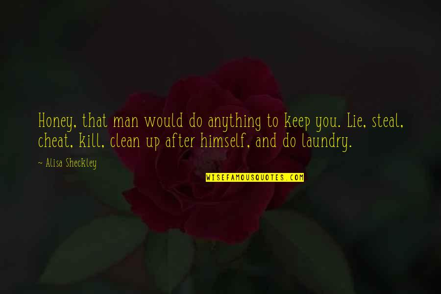 Laundry Man Quotes By Alisa Sheckley: Honey, that man would do anything to keep