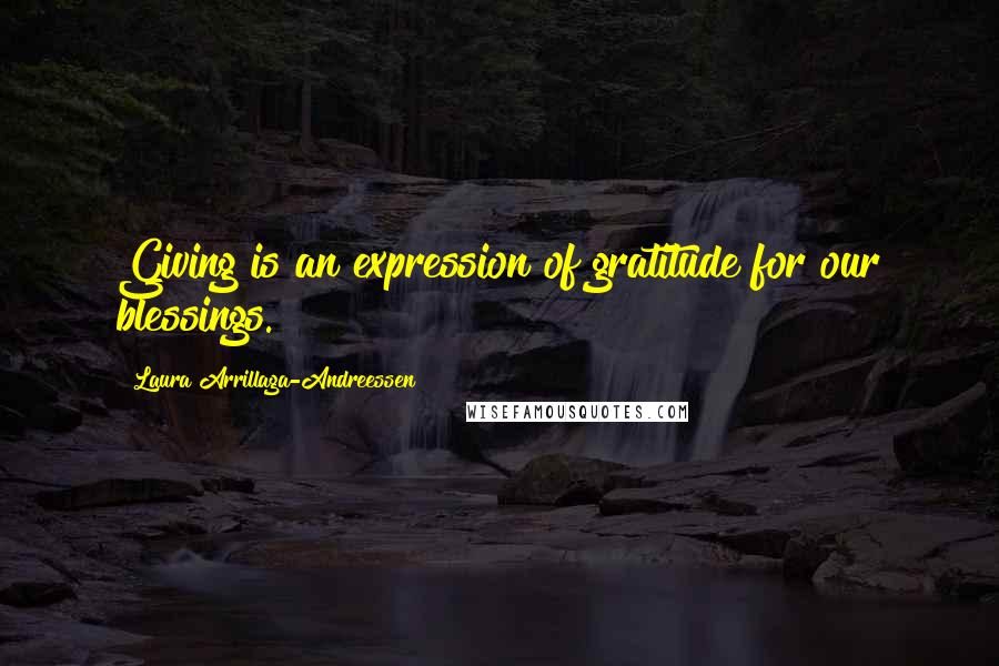 Laura Arrillaga-Andreessen quotes: Giving is an expression of gratitude for our blessings.