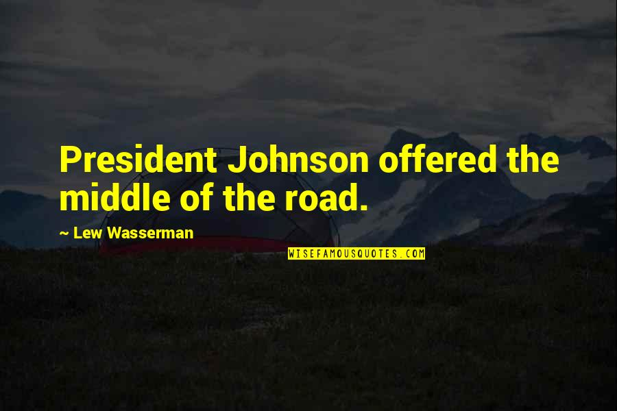 Laura Biagiotti Quotes By Lew Wasserman: President Johnson offered the middle of the road.
