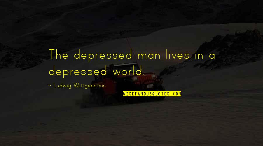 Laura Biagiotti Quotes By Ludwig Wittgenstein: The depressed man lives in a depressed world.