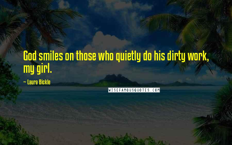 Laura Bickle quotes: God smiles on those who quietly do his dirty work, my girl.
