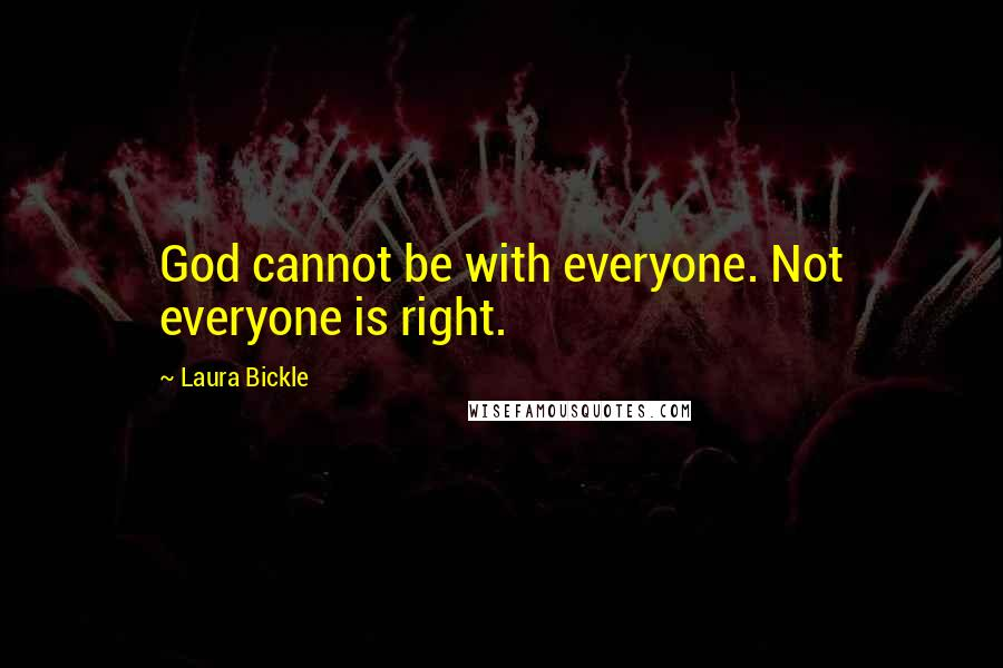 Laura Bickle quotes: God cannot be with everyone. Not everyone is right.