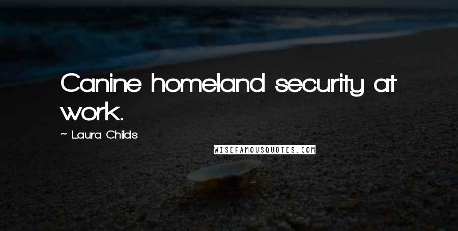 Laura Childs quotes: Canine homeland security at work.