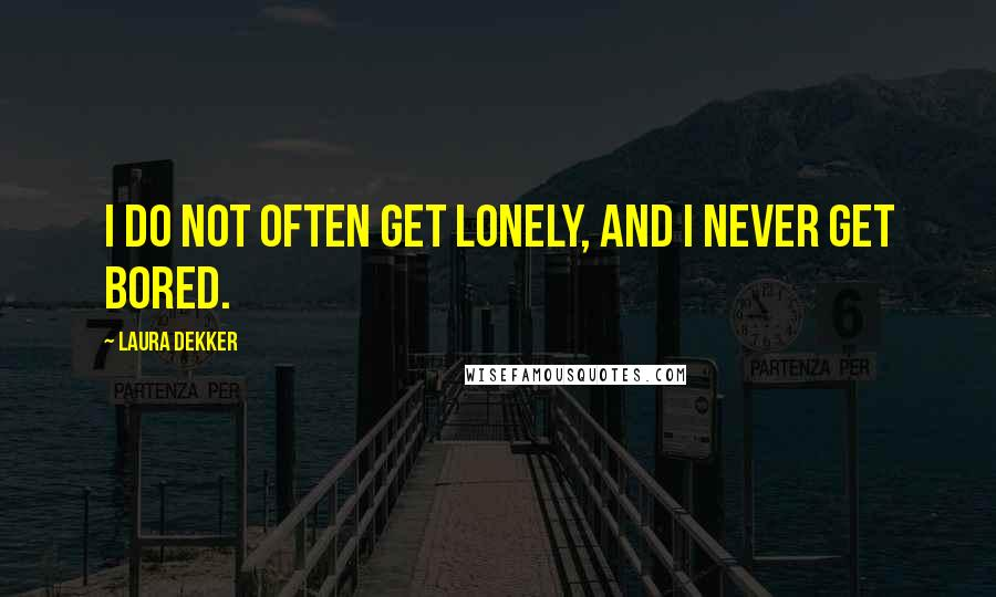 Laura Dekker quotes: I do not often get lonely, and I never get bored.