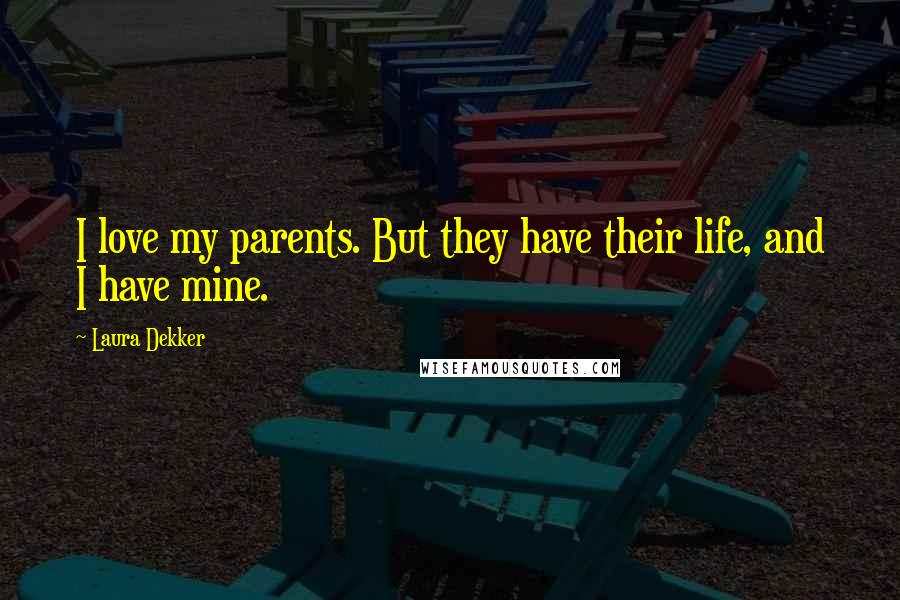 Laura Dekker quotes: I love my parents. But they have their life, and I have mine.