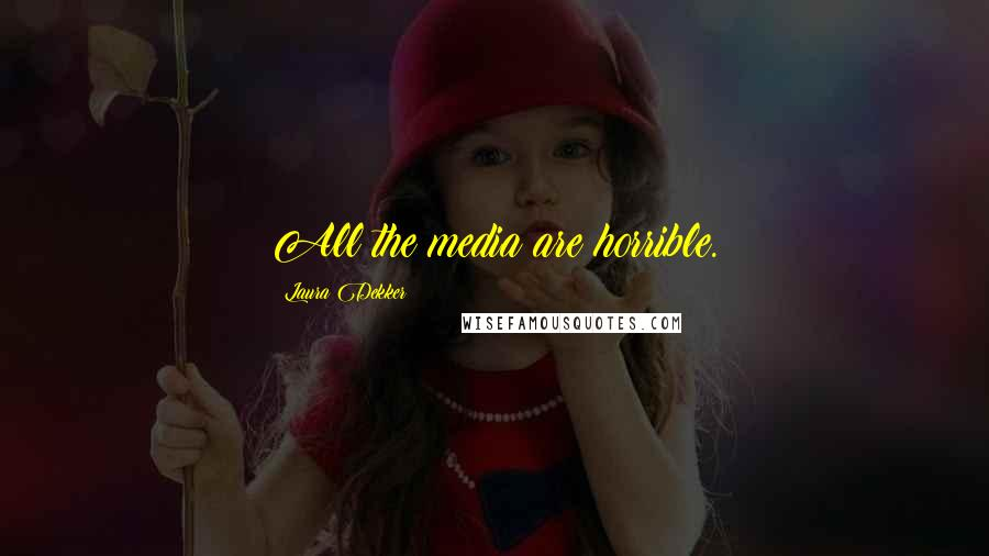 Laura Dekker quotes: All the media are horrible.