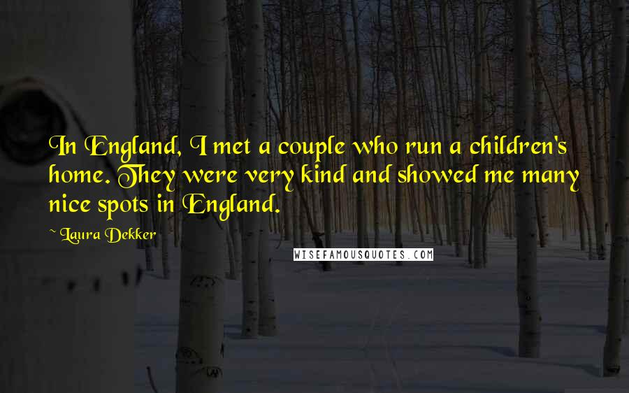Laura Dekker quotes: In England, I met a couple who run a children's home. They were very kind and showed me many nice spots in England.