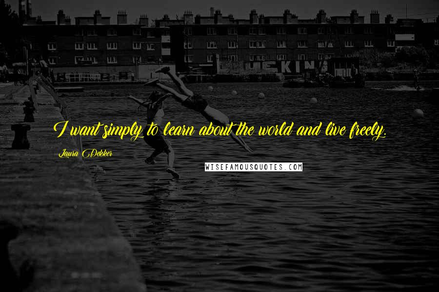 Laura Dekker quotes: I want simply to learn about the world and live freely.