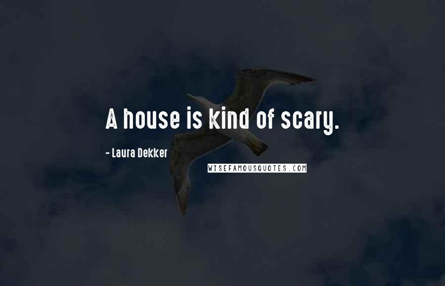 Laura Dekker quotes: A house is kind of scary.