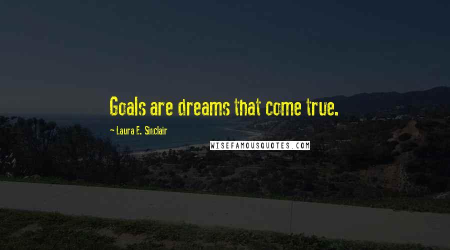 Laura E. Sinclair quotes: Goals are dreams that come true.