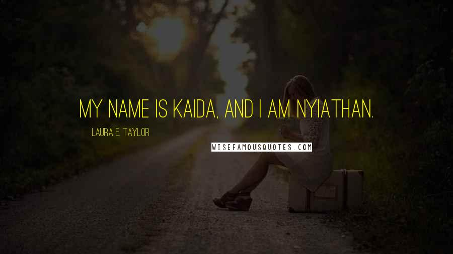 Laura E. Taylor quotes: My name is Kaida, and I am Nyiathan.
