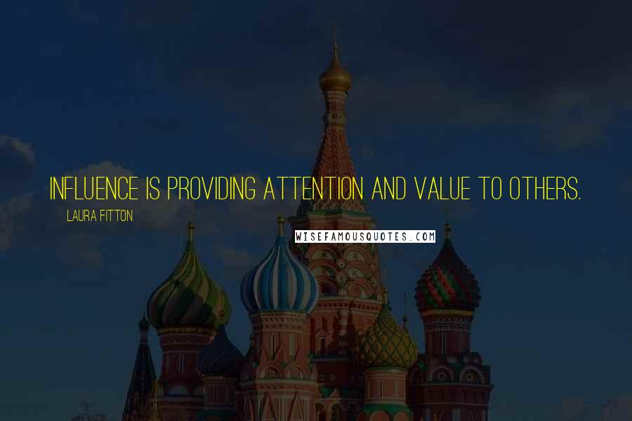 Laura Fitton quotes: Influence is providing attention and value to others.