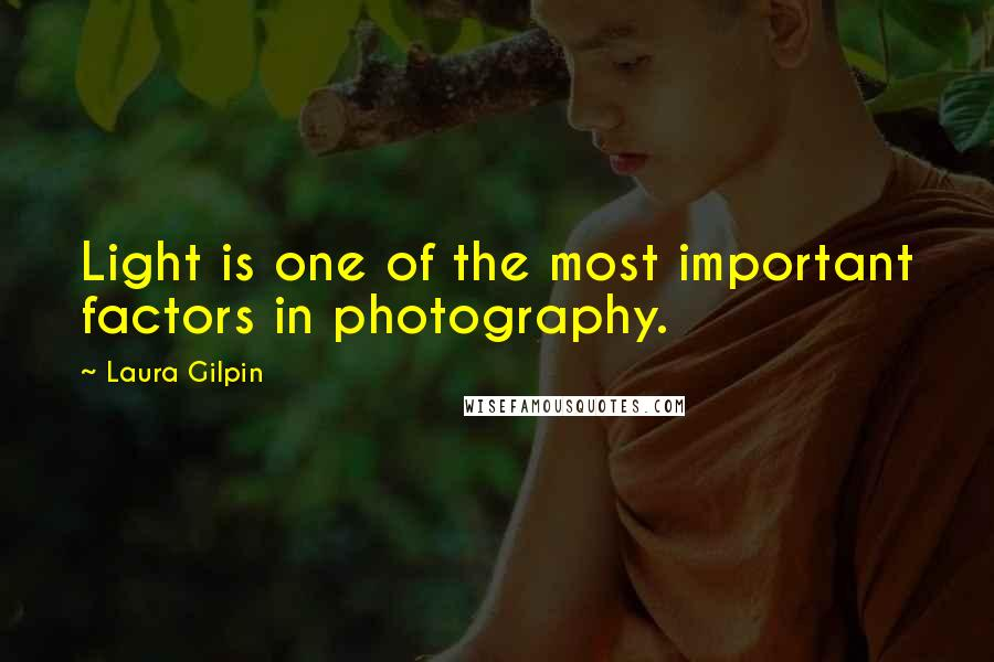 Laura Gilpin quotes: Light is one of the most important factors in photography.