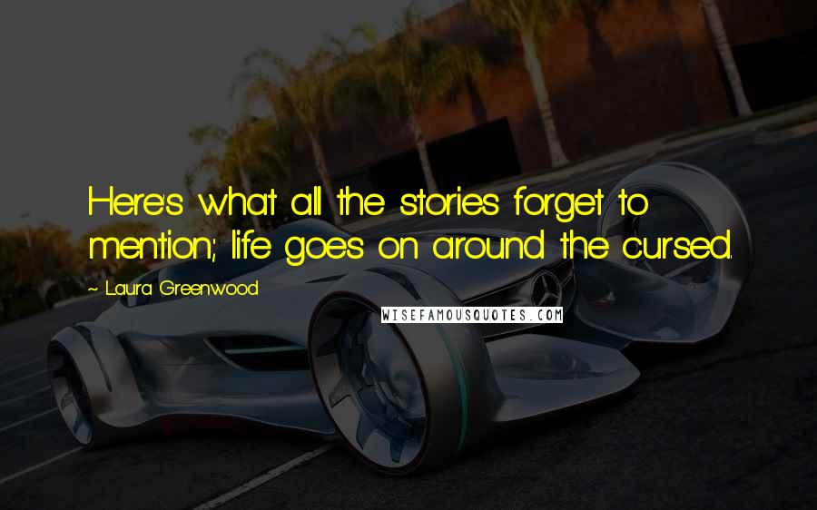 Laura Greenwood quotes: Here's what all the stories forget to mention; life goes on around the cursed.