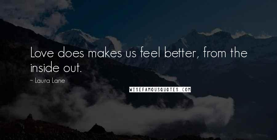 Laura Lane quotes: Love does makes us feel better, from the inside out.